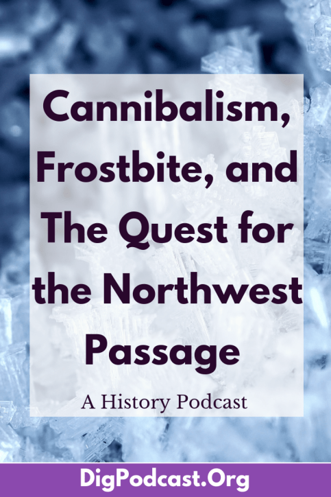 Cannabalism, Frostbite, and the quest for the Nortwest Passage