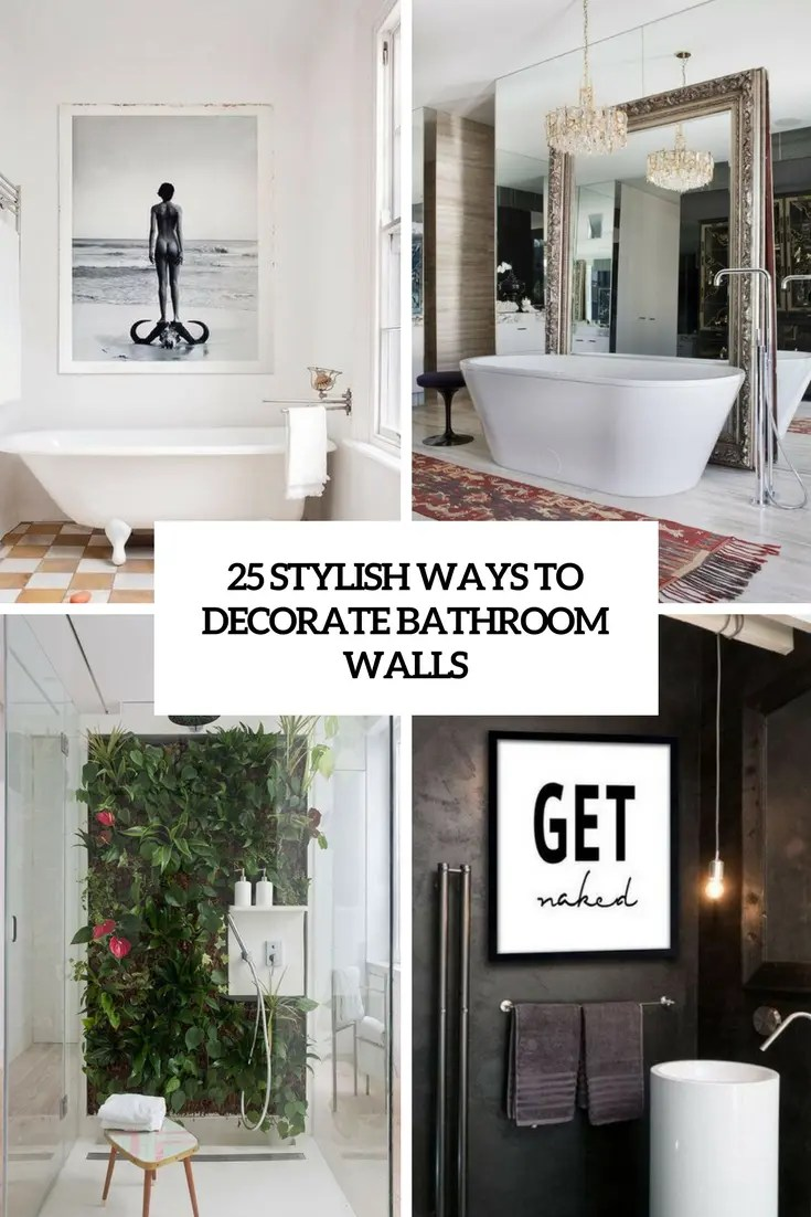 Decorate A Bathroom 25 Stylish Ways To Decorate Bathroom Walls Digsdigs