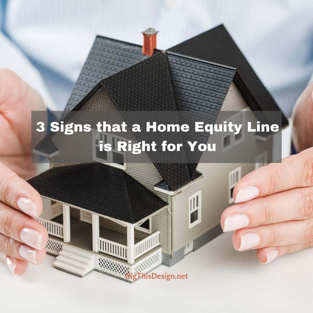 3 Signs that a Home Equity Line is Right for You