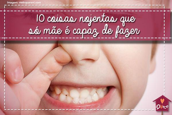 10 coisas nojentas que só mãe é capaz de fazer