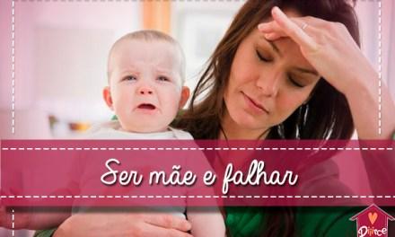 Ser mãe e falhar: não deixe isso acontecer com você