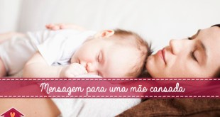 mensagem para uma mãe cansada