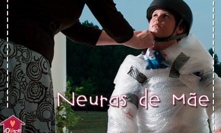 Neuroses de mãe: Você ainda vai ter uma!