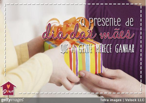 O Presente de Dia das Mães que a gente merece ganhar