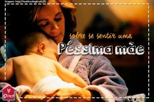 Verdades sobre se sentir uma péssima mãe