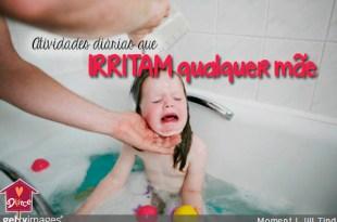 25 atividades diárias que irritam qualquer mãe