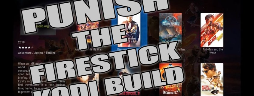PUNISH THE FIRESTICK KODI BUILD 2018 - AMAZING FOR MOVIES AND TV SHOWS