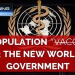 DEPOPULATION VACCINE & ONE WORLD GOVERNMENT