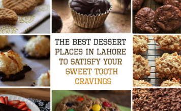 The Best Dessert Places in Lahore to Satisfy Your Sweet Tooth Cravings