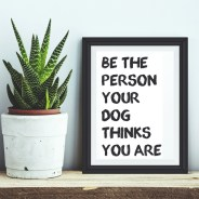 'Be The Person ...' Print by Everything the Dog.