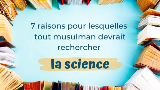 7 raisons pour lesquelles tout musulman devrait rechercher la science