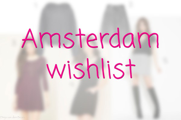 Amsterdam wishlist