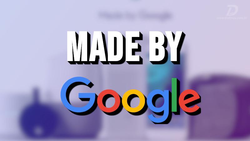Made by Google, evento do Google com as novidades da empresa para o consumidor