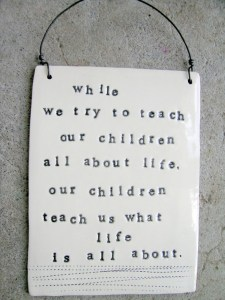 While-We-Try-To-Teach-Our-Children-All-About-Life