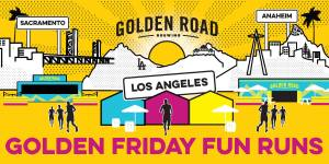"Golden Road Brewing is hosting their ""Golden Friday"" Fun Run 5K,"