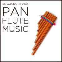 El Condor Pasa: Pan Flute Music from the Andes of Peru by ...