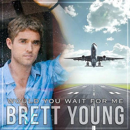 Would You Wait For Me (single) By Brett Young