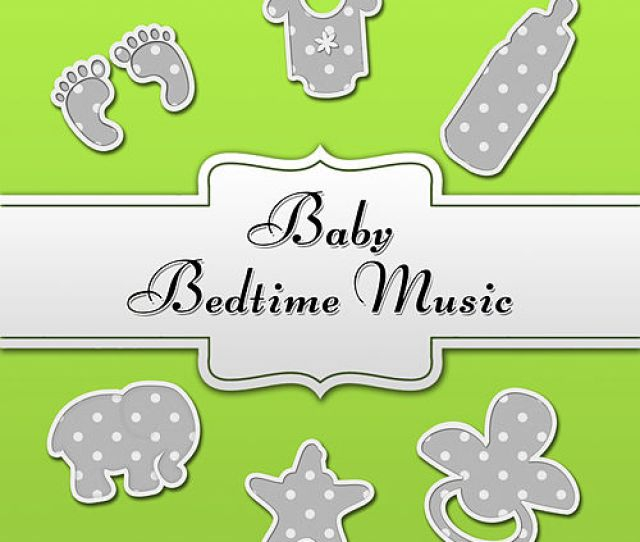 Baby Bedtime Music Newborn Sleep Music Songs For Toddlers Sleeping Baby Aid