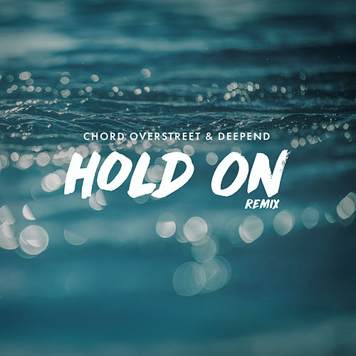 Hold On Remix By Chord Overstreet