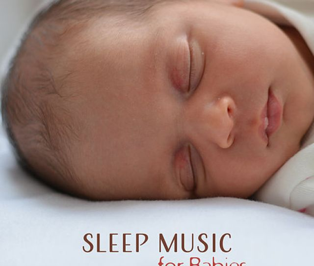 Sleep Music For Babies Relaxing Music For Sweet Toddlers Babies Music Music For