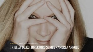 TRIBECA TALKS: DIRECTORS SERIES - ANDREA ARNOLD