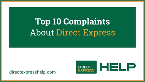 """Top 10 Complaints About Direct Express"""