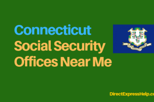 """Connecticut Social Security Office Locations and Phone Number"""
