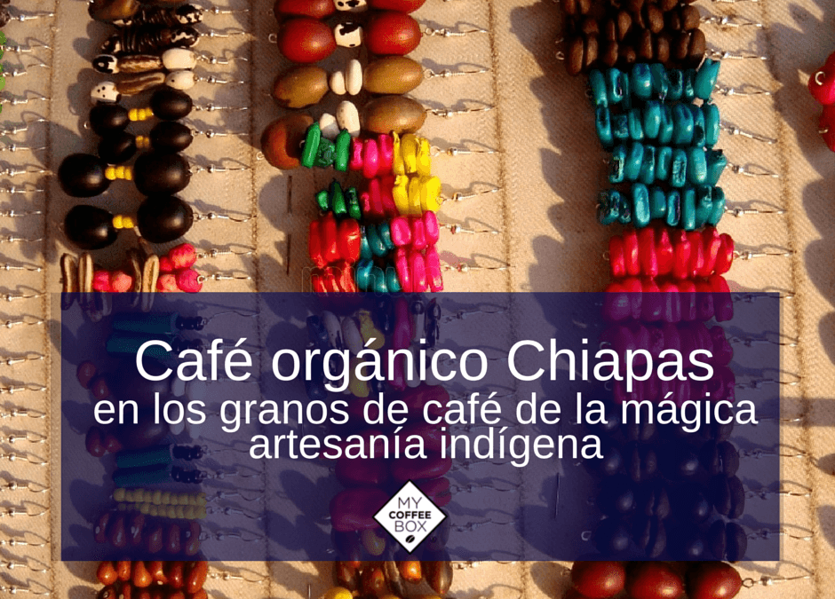 CAFÉ ORGÁNICO CHIAPAS EN LOS GRANOS DE CAFÉ DE LA MÁGICA ARTESANÍA INDÍGENA.