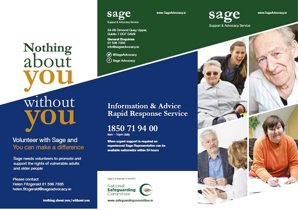 Sage is an independent HSE supported organisation that offers free Support and Advocacy services to vulnerable adults which tend to be, primarily, the eldery and disabled.