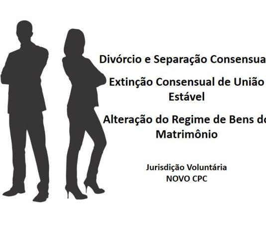 Divorcio e separação consensuais, extinção de união estável novo cpc
