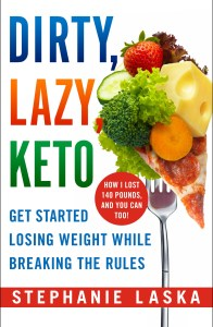 DIRTY, LAZY, KETO Get Started Losing Weight While Breaking the Rules by Stephanie Laska