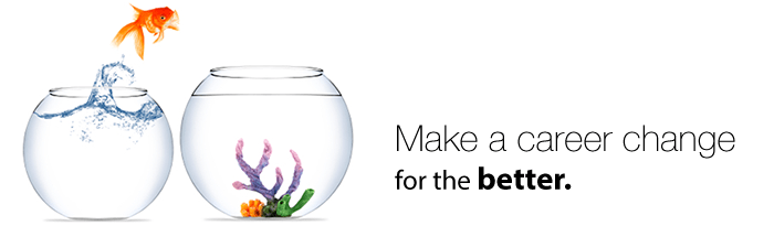 two fish bowls with a fish jumping from one to the other, says make a career change for the better