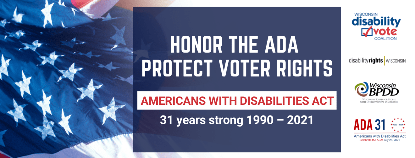 Honor the ADA. Protect Voter Rights. Americans with Disabilities Act 31 years strong 1990-2021