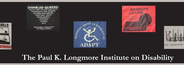 Five panels representing different images from disability history with the text on the bottom: The Paul K. Longmore Institute on Disability