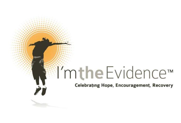 Image of a man with his head looking up, arms extended. the text next to him reads: I'm the Evidence. Celebrating Hope, Encouragement, Recovery