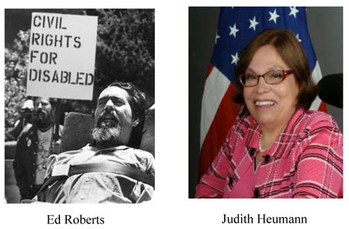Two images side by side. The image on the left is black-and-white featuring a man with a beard sitting in a wheelchair at a protest. Behind him is a sign that reads: Civil Rights for Disabled. The caption at the bottom reads Ed Roberts. The image of the right is a woman with brown hair and glasses. She is also sitting in a wheelchair and wearing a plaid pink and black jacket. An American flag is in the background.