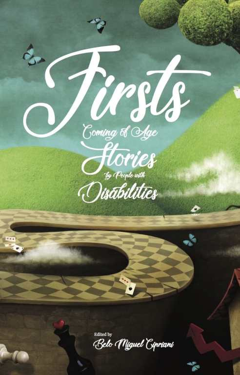 "Book cover for ""Firsts: Coming of Age Stories by People with Disabilities"" Edited by Belo Miguel Cipriani. In the background is a cloudy blue-gray sky with rolling green hills and a tree. In the center is a winding pathway in a checkered pattern with little butterflies and cards sprinkled throughout. In the foreground there is a white and black chess piece."