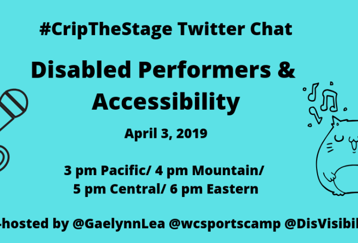 Graphic with an aqua blue background with black text that reads: #CripTheStage Twitter Chat, Disabled Performers & Accessibility, April 3, 2019, 3 pm Pacific/ 4 pm Mountain/ 5 pm Central/ 6 pm Eastern, Co-hosts: @GaelynnLea @wcsportscamp @DisVisibility. On the left is an illustration of a microphone. On the right is an illustration of a cat singing with musical notes above the cat.