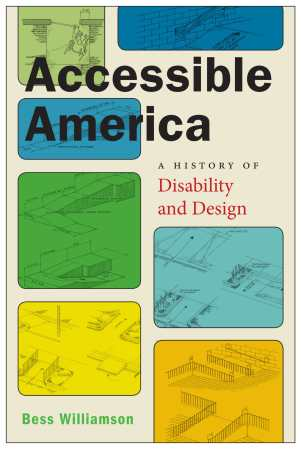 Cover of Accessible America: A History of Disability and Design by Bess Williamson. Colorful rounded squares with architectural drawings
