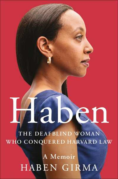 "The book cover shows Haben in profile, confidently facing forward in a blue dress. The background is a warm red, and white text over the bottom half reads: ""Haben The Deafblind Woman Who Conquered Harvard Law. A Memoir. Haben Girma."""