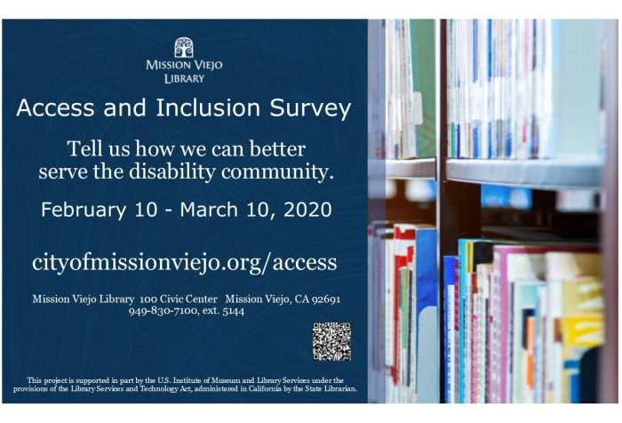 "Graphic with a navy blue graphic with the logo of the Mission Viejo Library with text, ""Access and Inclusion Survey, Tell us how we can better serve the disability community. February 10-March 10, 2020, cityofmissionviejo.org/access, Mission Viejo Library, 100 Civic Center, Mission Viejo, CA 92691, 949-830-7100, ext 5144, This project is supported in part by the US Institute of Museum and Library Services under the provisions of the Library Services and Technology Act, administered in California by the state librarian. A black and white QR code is on the lower right corner, the right-half of the image features a photo of a bookshelves."