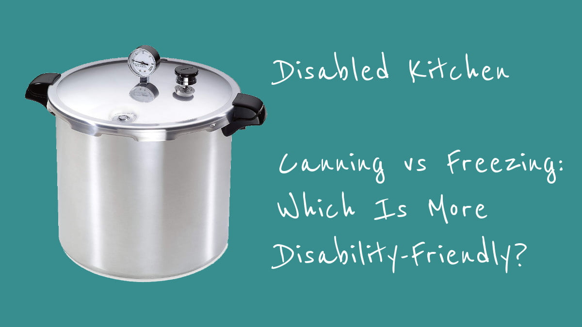 Canning vs Freezing Which Is More Disability-Friendly