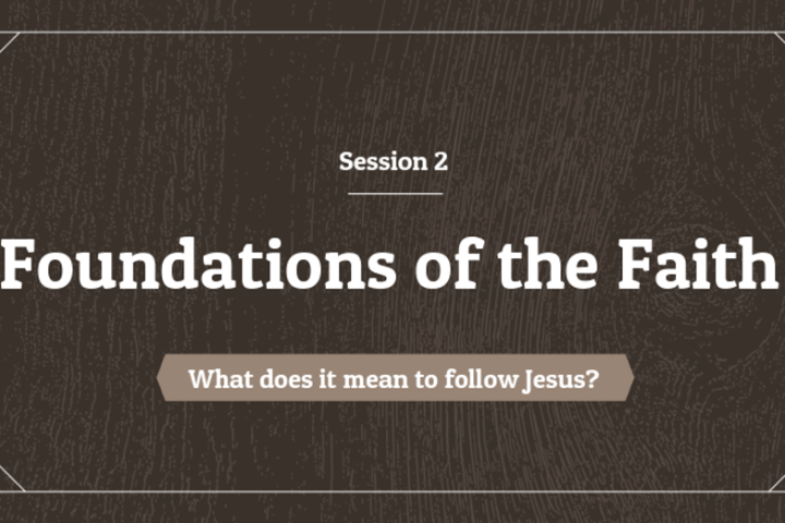 Foundations of the Faith Session 2 - What does it mean to follow Jesus?