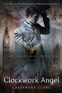 Clockwork Angel (The Infernal Devices #1) by Cassandra Clare book cover