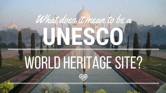 What Does it Mean to be a UNESCO World Heritage Site?