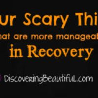 Four Scary Things That are More Manageable in Recovery