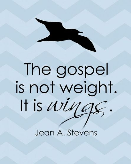 The Gospel is not weight—it is wings