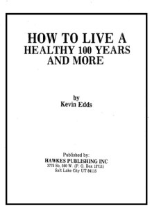 Edds, Kevin_How to Live Healthy 100 Yrs and More, 1977