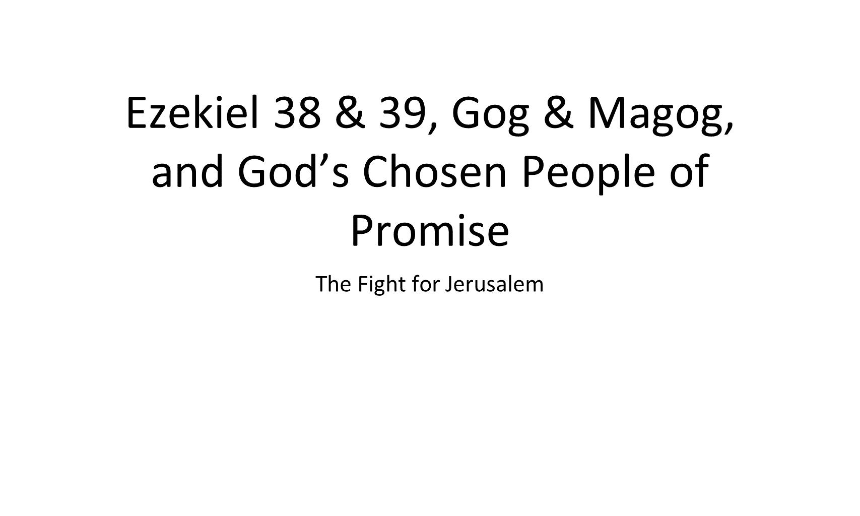 EBI-11 - Ex 38 & 39 & God & Magog, And The Fight For Jerusalem3 (1)