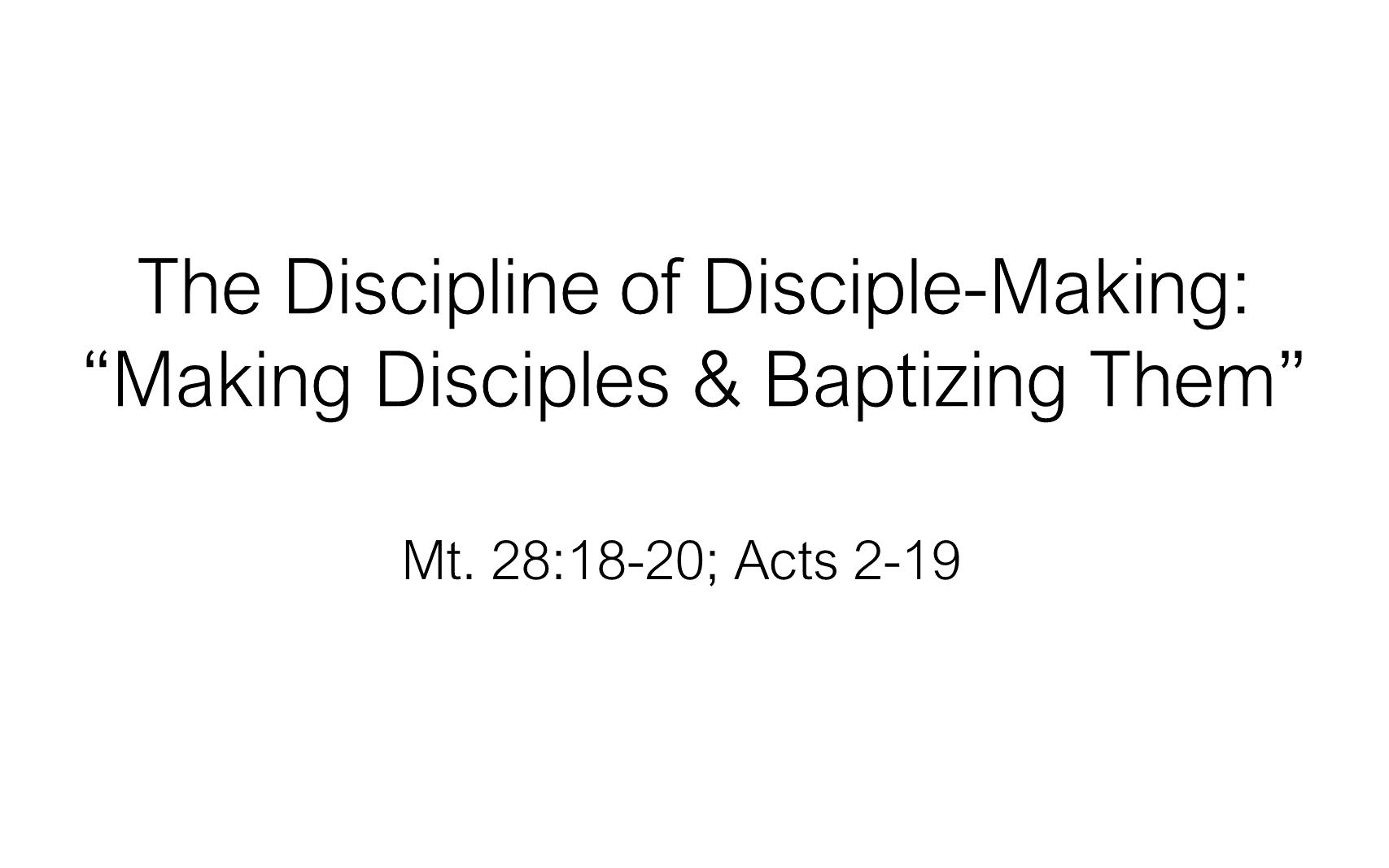 ESH-17 - The Discipline Of Disciple-Making - Making Disciples & Baptizing Them (1)